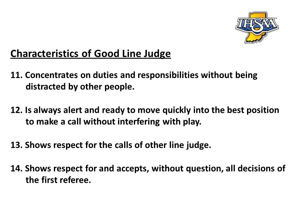 1.Line judges are assigned their positions by the first referee.