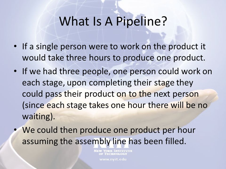 Characteristics Of Pipelining If the stages of a pipeline are not balanced and one stage is slower than another, the entire throughput of the pipeline is affected.