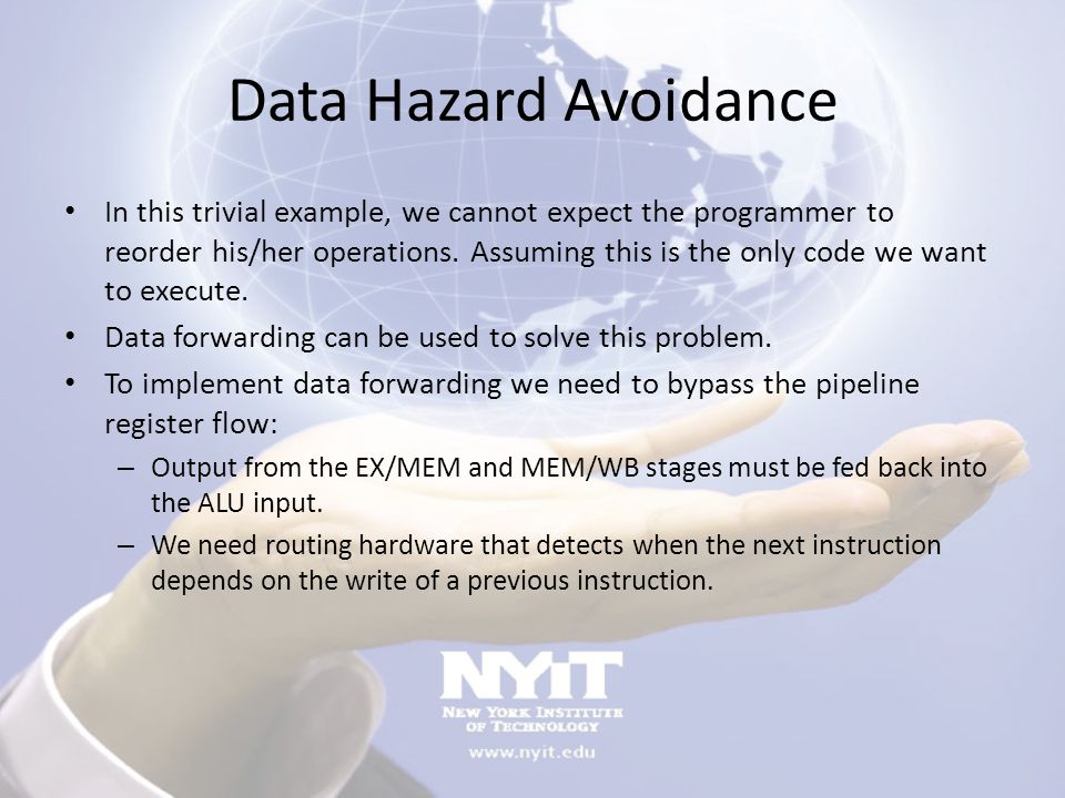 Data Hazard Avoidance In this trivial example, we cannot expect the programmer to reorder his/her operations. Assuming this is the only code we want t