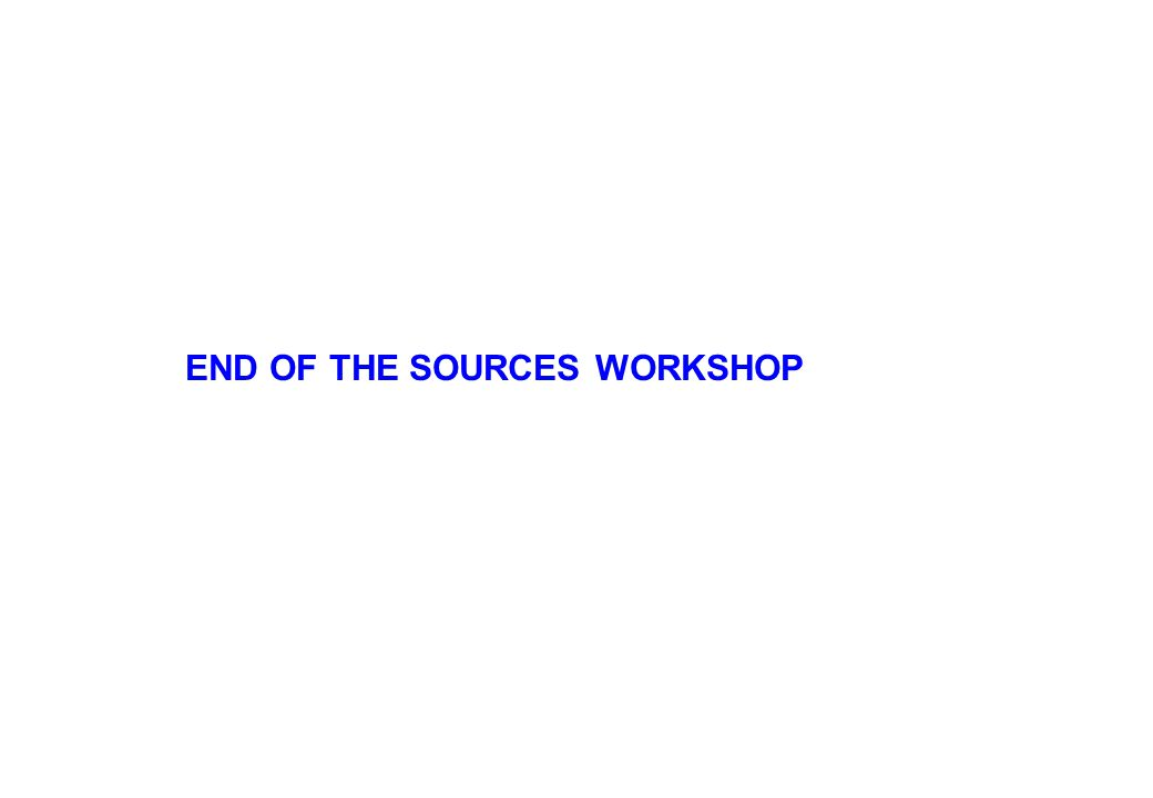 END OF THE SOURCES WORKSHOP
