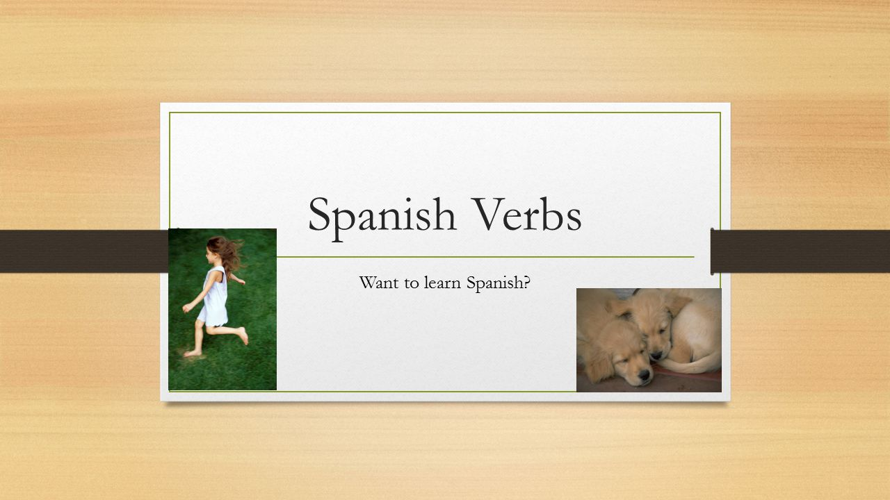 Spanish Verbs Want to learn Spanish