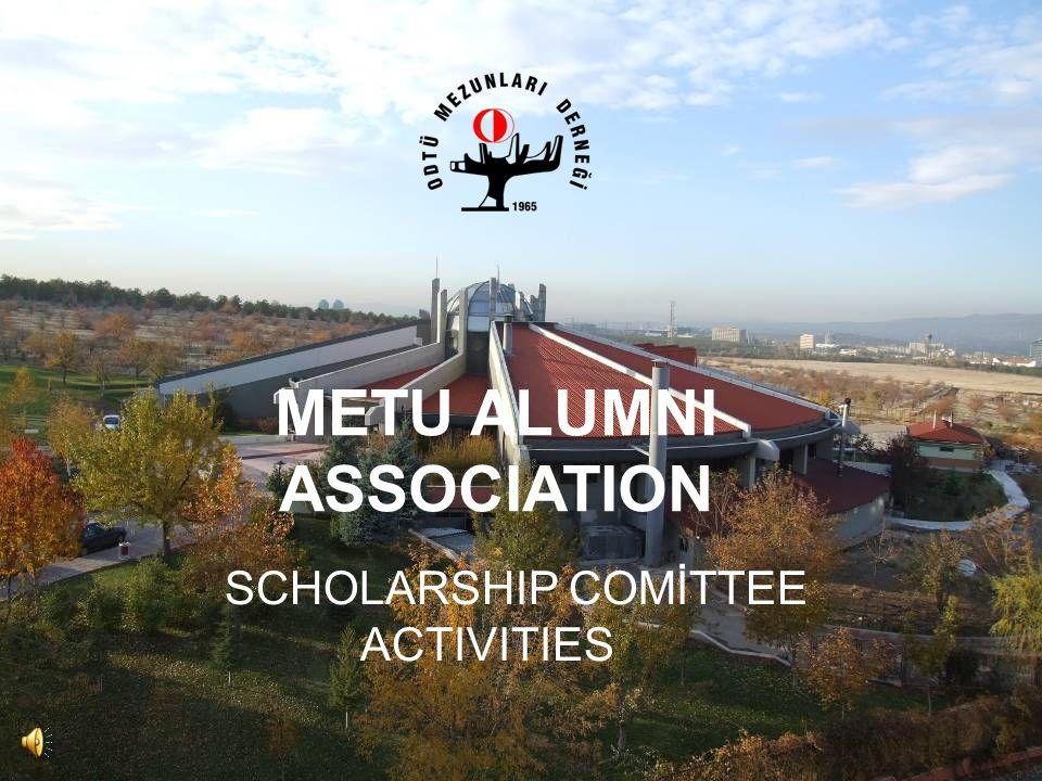 METU ALUMNI ASSOCIATION SCHOLARSHIP COMİTTEE ACTIVITIES