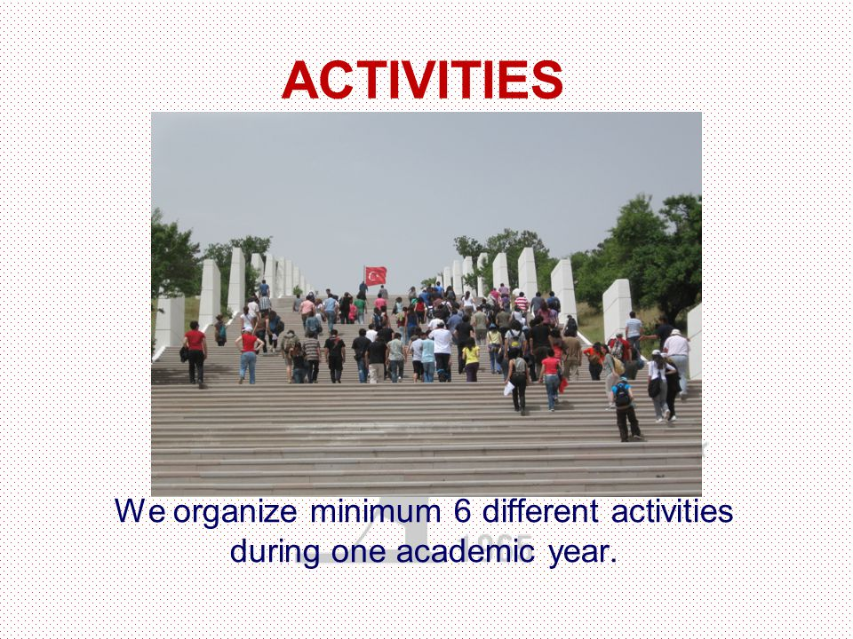 We organize minimum 6 different activities during one academic year. ACTIVITIES
