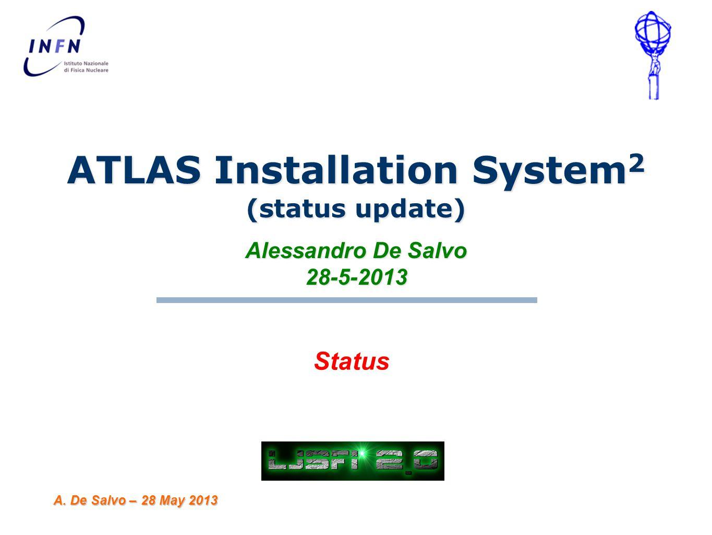 ATLAS Installation System 2 (status update) Alessandro De Salvo 28-5-2013 A.