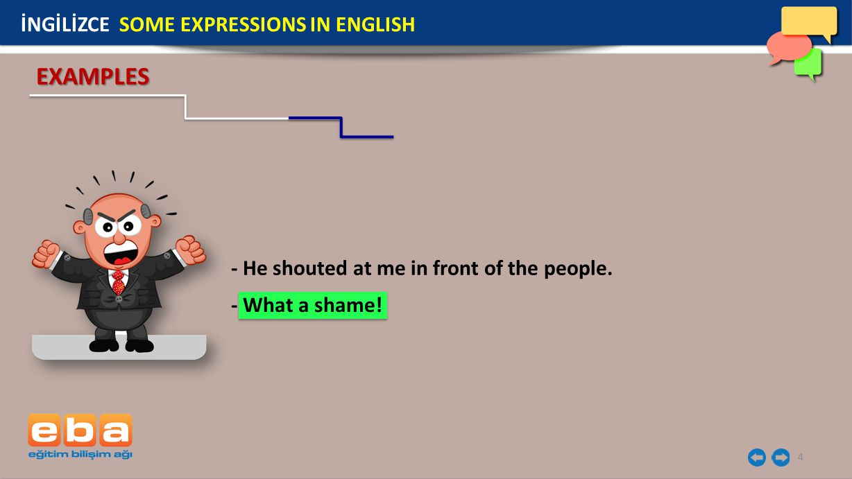 4 - He shouted at me in front of the people. EXAMPLES İNGİLİZCE SOME EXPRESSIONS IN ENGLISH - What a shame!