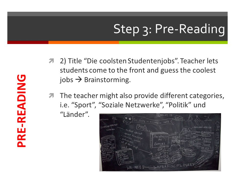 "Step 3: Pre-Reading  2) Title ""Die coolsten Studentenjobs"". Teacher lets students come to the front and guess the coolest jobs  Brainstorming.  The"