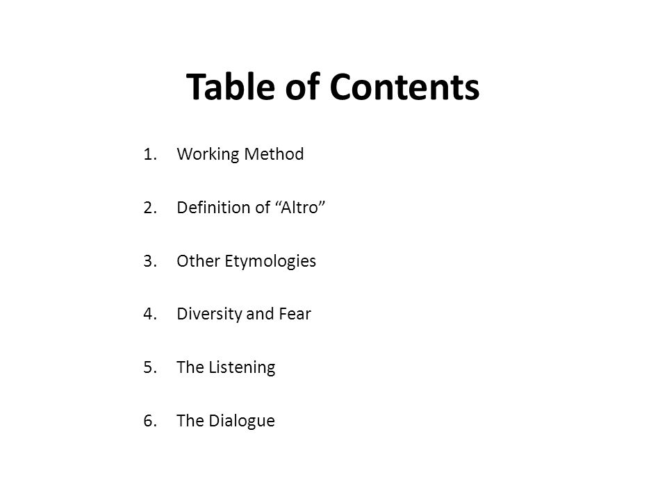 Table of Contents 1.Working Method 2.Definition of Altro 3.Other Etymologies 4.Diversity and Fear 5.The Listening 6.The Dialogue