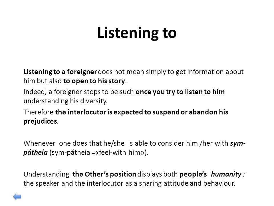 Listening to Listening to a foreigner does not mean simply to get information about him but also to open to his story.
