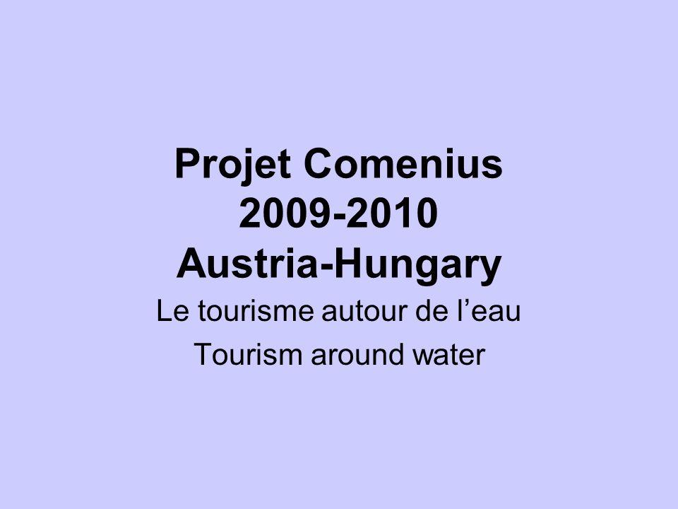 Projet Comenius 2009-2010 Austria-Hungary Le tourisme autour de l'eau Tourism around water