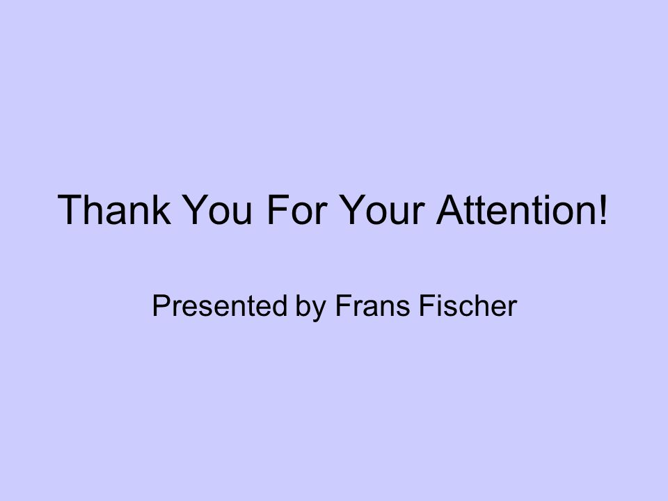 Thank You For Your Attention! Presented by Frans Fischer