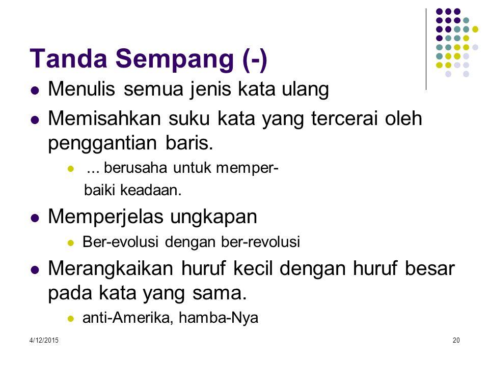 4/12/201520 Tanda Sempang (-) Menulis semua jenis kata ulang Memisahkan suku kata yang tercerai oleh penggantian baris....
