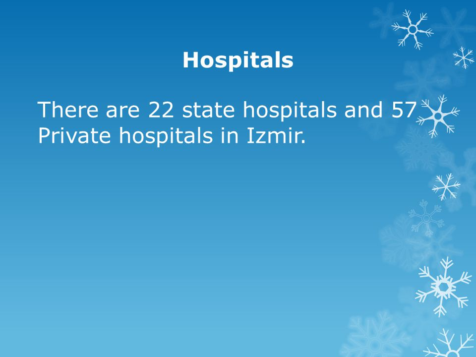Hospitals There are 22 state hospitals and 57 Private hospitals in Izmir.