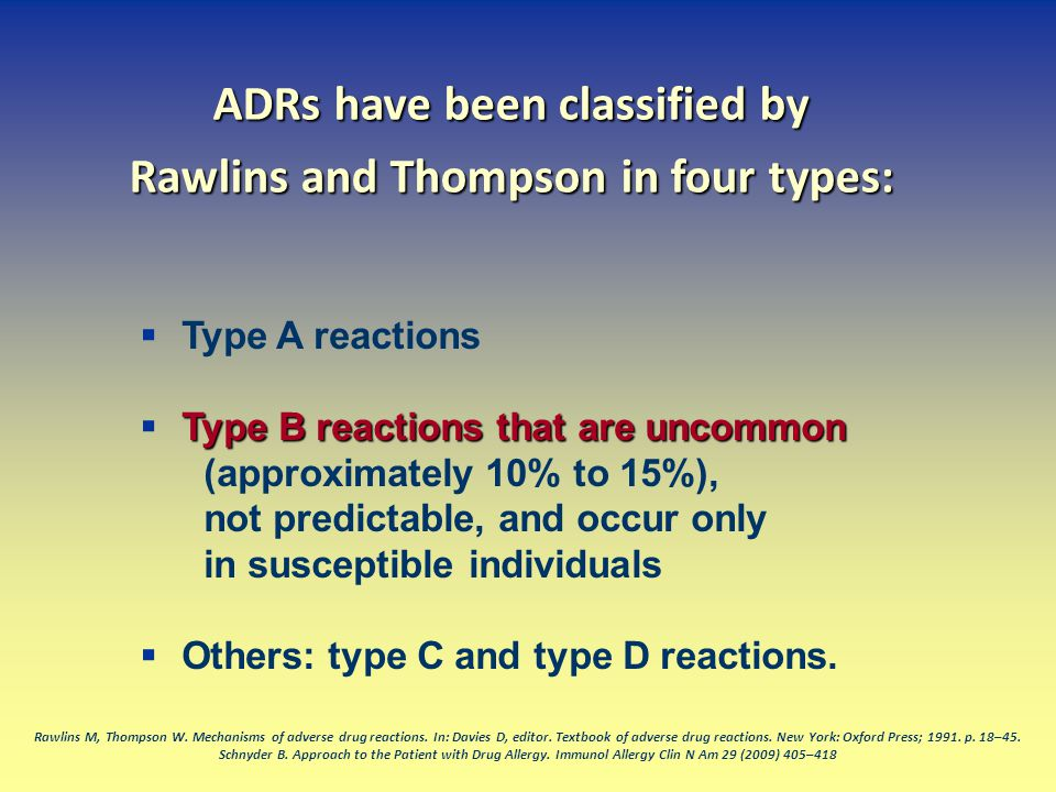  Type A reactions Type B reactions that are uncommon  Type B reactions that are uncommon (approximately 10% to 15%), not predictable, and occur only