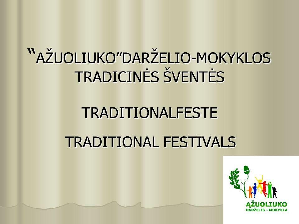 """"""" AŽUOLIUKO""""DARŽELIO-MOKYKLOS TRADICINĖS ŠVENTĖS TRADITIONALFESTE TRADITIONAL FESTIVALS"""