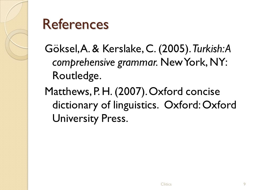 References Göksel, A. & Kerslake, C. (2005). Turkish: A comprehensive grammar. New York, NY: Routledge. Matthews, P. H. (2007). Oxford concise diction