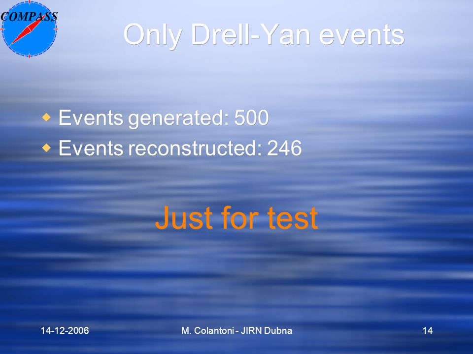 14-12-2006M. Colantoni - JIRN Dubna14 Only Drell-Yan events  Events generated: 500  Events reconstructed: 246 Just for test  Events generated: 500