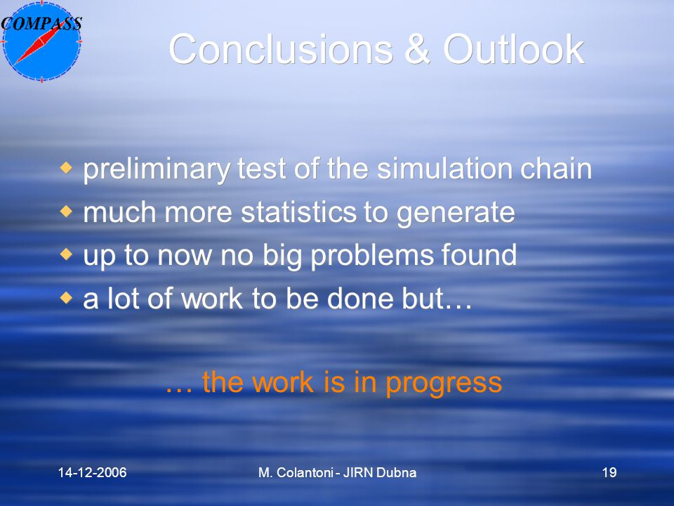 14-12-2006M. Colantoni - JIRN Dubna19 Conclusions & Outlook  preliminary test of the simulation chain  much more statistics to generate  up to now