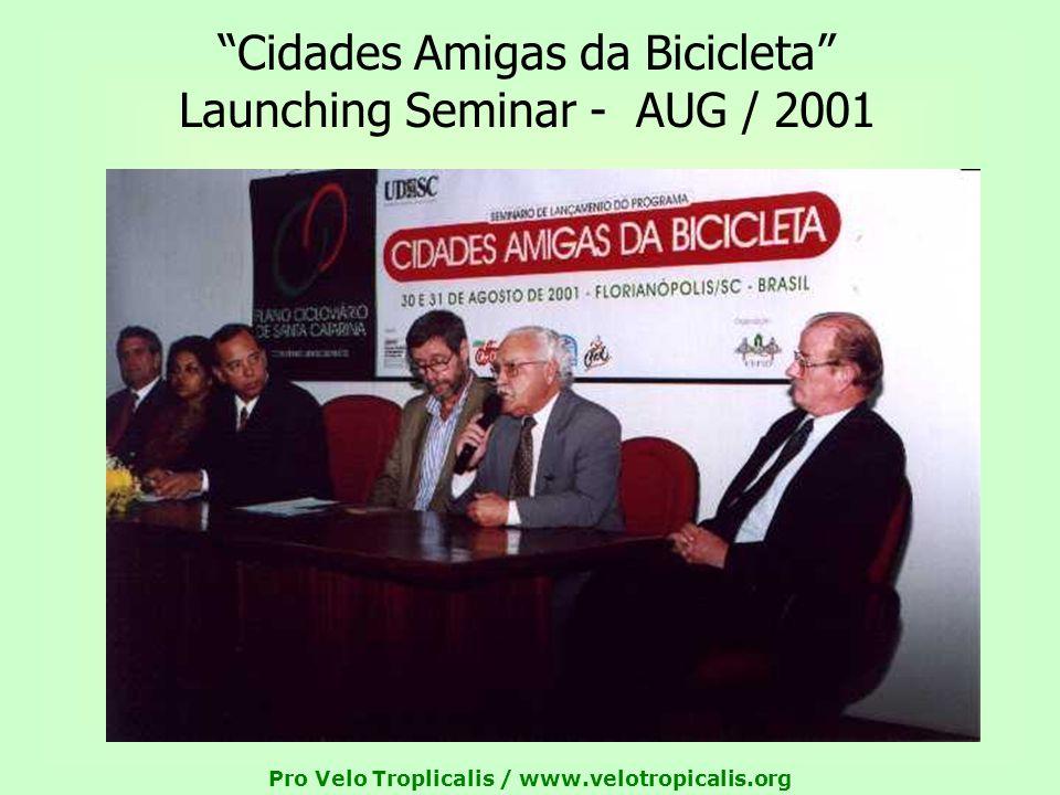 Pro Velo Troplicalis / www.velotropicalis.org Cidades Amigas da Bicicleta Launching Seminar - AUG / 2001