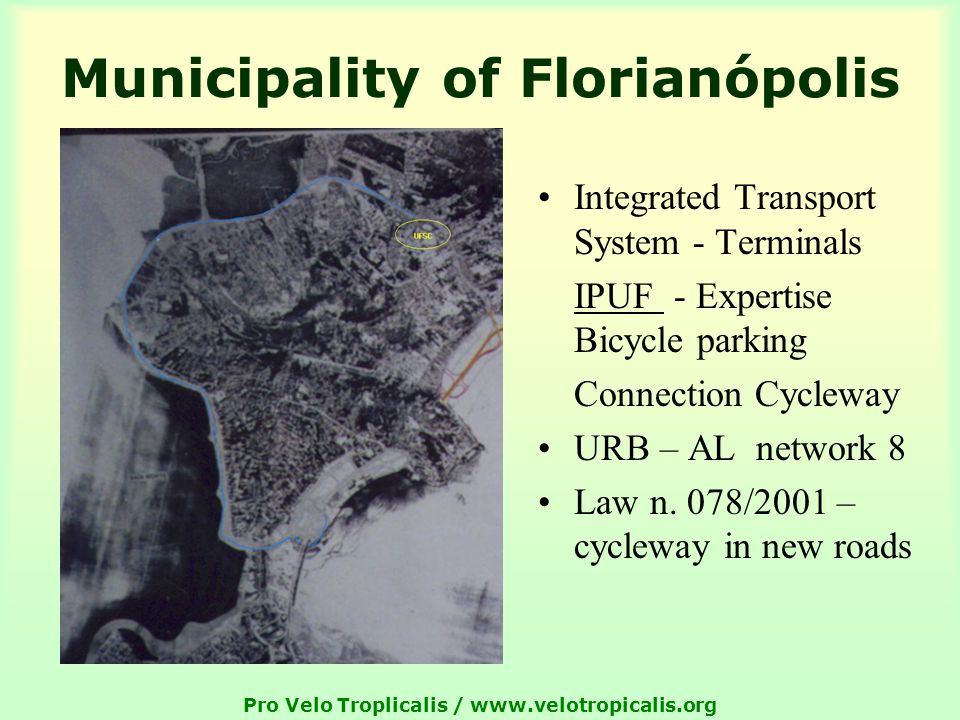 Pro Velo Troplicalis /   Municipality of Florianópolis Integrated Transport System - Terminals IPUF - Expertise Bicycle parking Connection Cycleway URB – AL network 8 Law n.