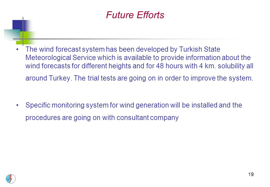 19 Future Efforts The wind forecast system has been developed by Turkish State Meteorological Service which is available to provide information about