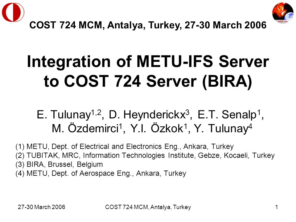 27-30 March 2006COST 724 MCM, Antalya, Turkey1 Integration of METU-IFS Server to COST 724 Server (BIRA) E.