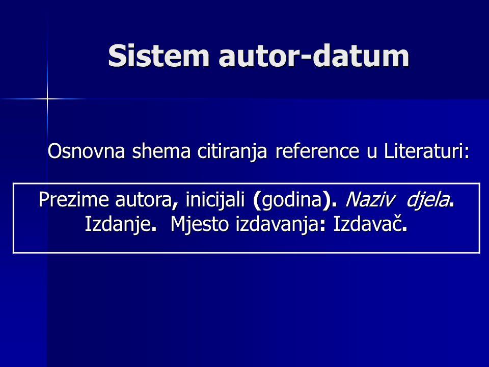 Sistem autor-datum Osnovna shema citiranja reference u Literaturi: Prezime autora, inicijali (godina).