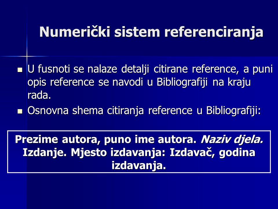 Numerički sistem referenciranja U fusnoti se nalaze detalji citirane reference, a puni opis reference se navodi u Bibliografiji na kraju rada.