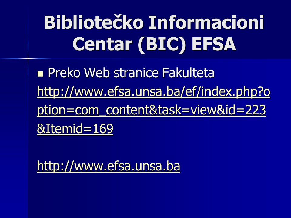 Bibliotečko Informacioni Centar (BIC) EFSA Preko Web stranice Fakulteta Preko Web stranice Fakulteta http://www.efsa.unsa.ba/ef/index.php o ption=com_content&task=view&id=223 &Itemid=169 http://www.efsa.unsa.ba