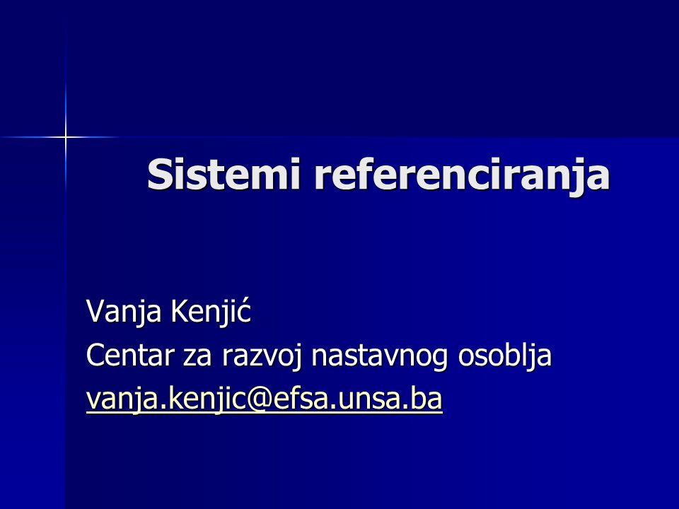Sistemi referenciranja Vanja Kenjić Centar za razvoj nastavnog osoblja vanja.kenjic@efsa.unsa.ba