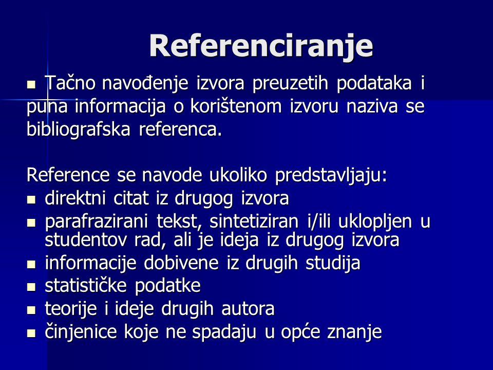 Referenciranje Tačno navođenje izvora preuzetih podataka i Tačno navođenje izvora preuzetih podataka i puna informacija o korištenom izvoru naziva se bibliografska referenca.