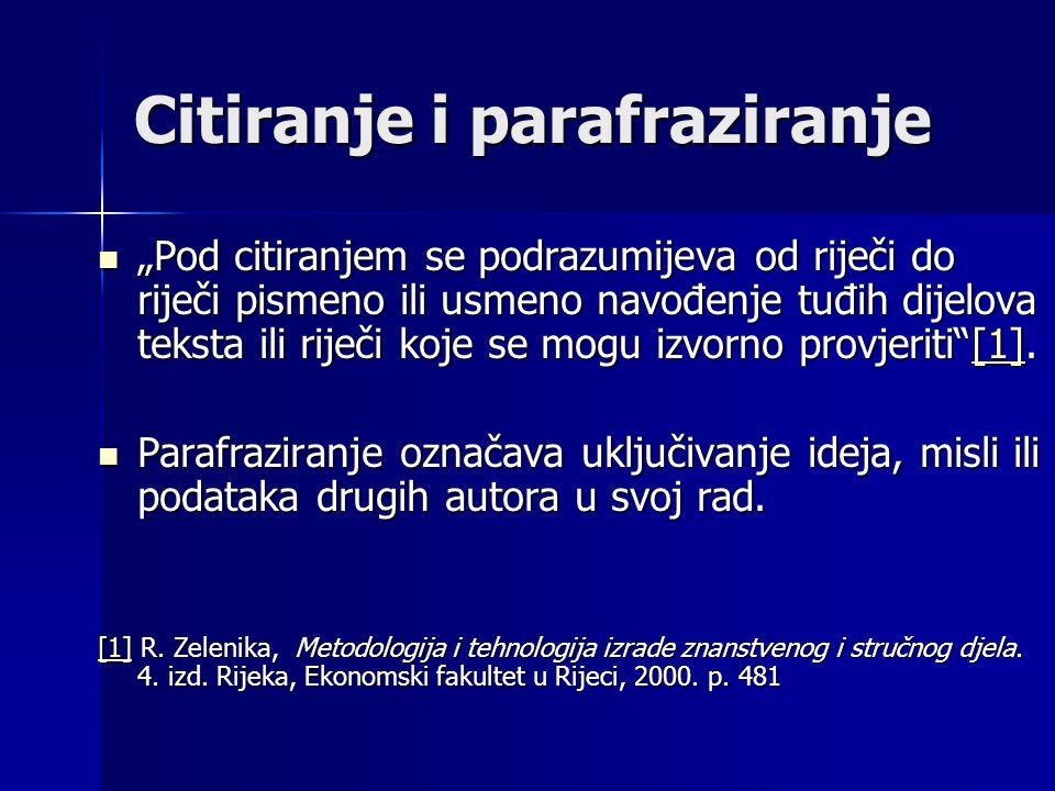"""Citiranje i parafraziranje """"Pod citiranjem se podrazumijeva od riječi do riječi pismeno ili usmeno navođenje tuđih dijelova teksta ili riječi koje se mogu izvorno provjeriti [1]."""