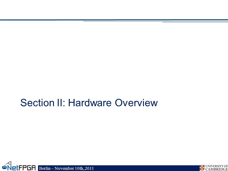 Berlin – November 10th, 2011 Section II: Hardware Overview