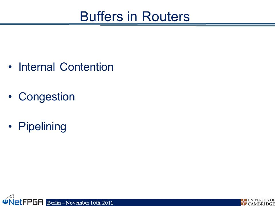 Berlin – November 10th, 2011 Buffers in Routers Internal Contention Congestion Pipelining