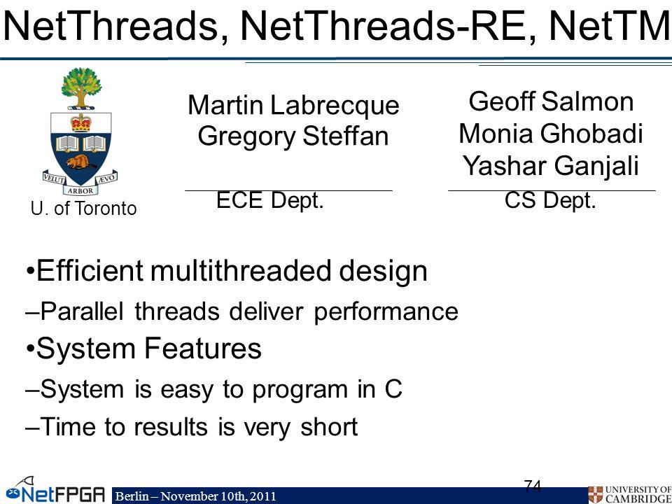 Berlin – November 10th, 2011 74 NetThreads, NetThreads-RE, NetTM Martin Labrecque Gregory Steffan ECE Dept.