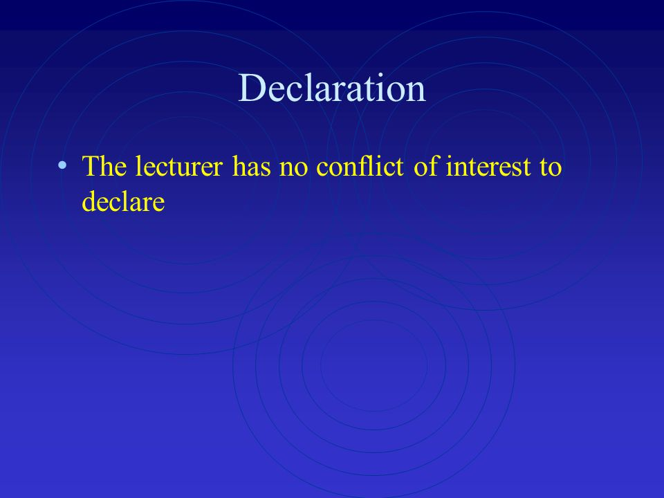 Declaration The lecturer has no conflict of interest to declare
