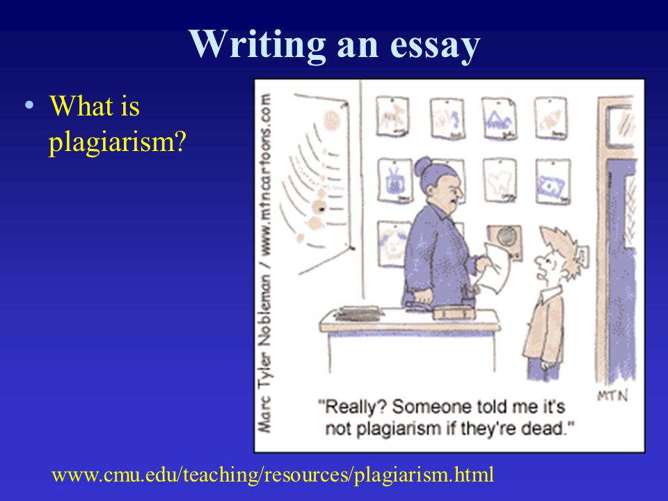 Writing an essay What is plagiarism? www.cmu.edu/teaching/resources/plagiarism.html