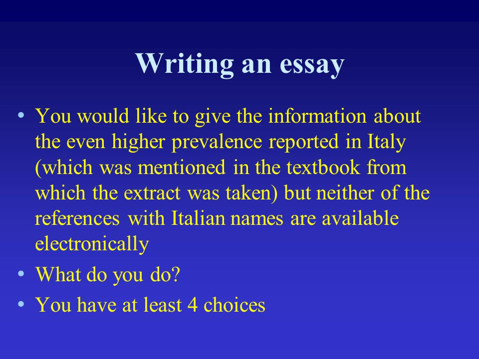 Writing an essay You would like to give the information about the even higher prevalence reported in Italy (which was mentioned in the textbook from w