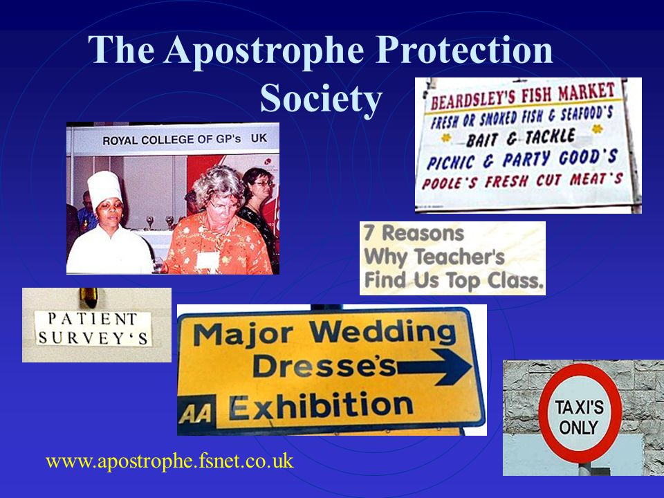 The Apostrophe Protection Society www.apostrophe.fsnet.co.uk