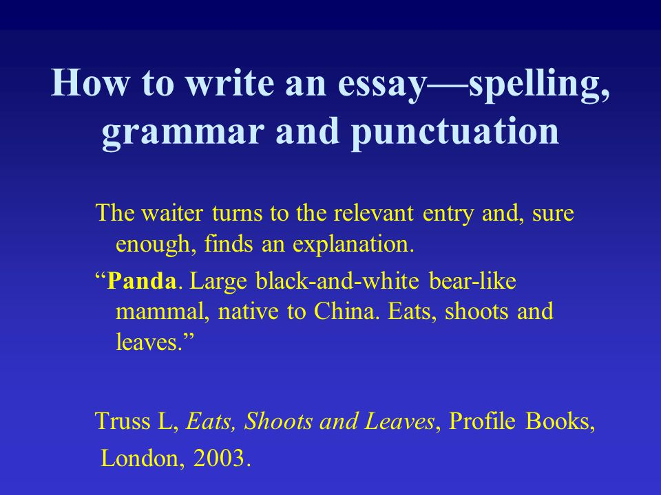 "How to write an essay—spelling, grammar and punctuation The waiter turns to the relevant entry and, sure enough, finds an explanation. ""Panda. Large b"