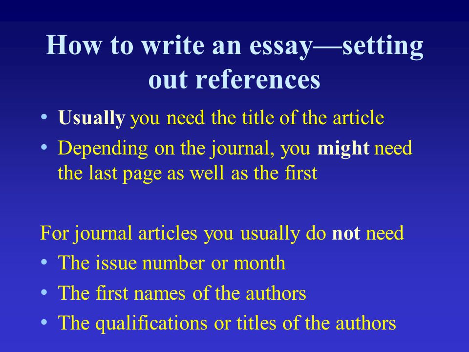 How to write an essay—setting out references Usually you need the title of the article Depending on the journal, you might need the last page as well