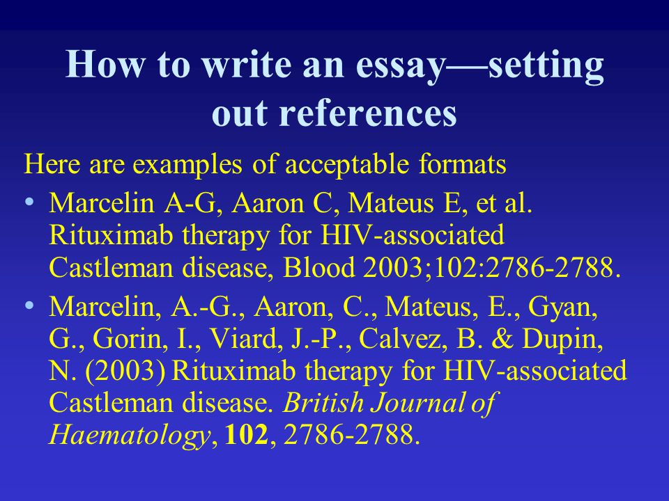 How to write an essay—setting out references Here are examples of acceptable formats Marcelin A-G, Aaron C, Mateus E, et al. Rituximab therapy for HIV