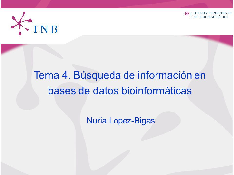 Tema 4. Búsqueda de información en bases de datos bioinformáticas Nuria Lopez-Bigas