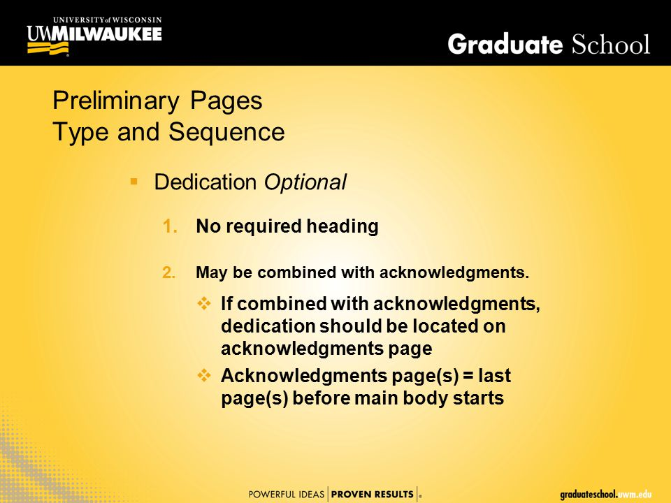 Preliminary Pages Type and Sequence  DedicationOptional 1.No required heading 2.May be combined with acknowledgments.