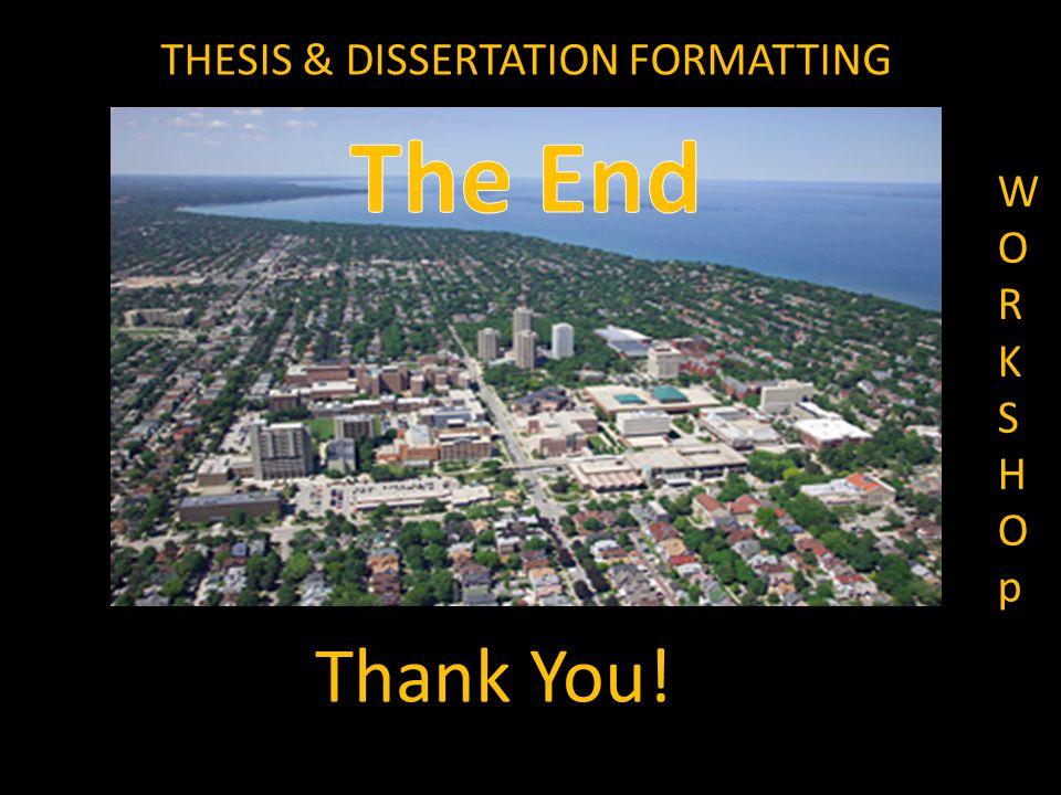 Thank You! THESIS & DISSERTATION FORMATTING WORKSHOpWORKSHOp