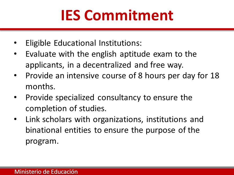 Eligible Educational Institutions: Evaluate with the english aptitude exam to the applicants, in a decentralized and free way. Provide an intensive co