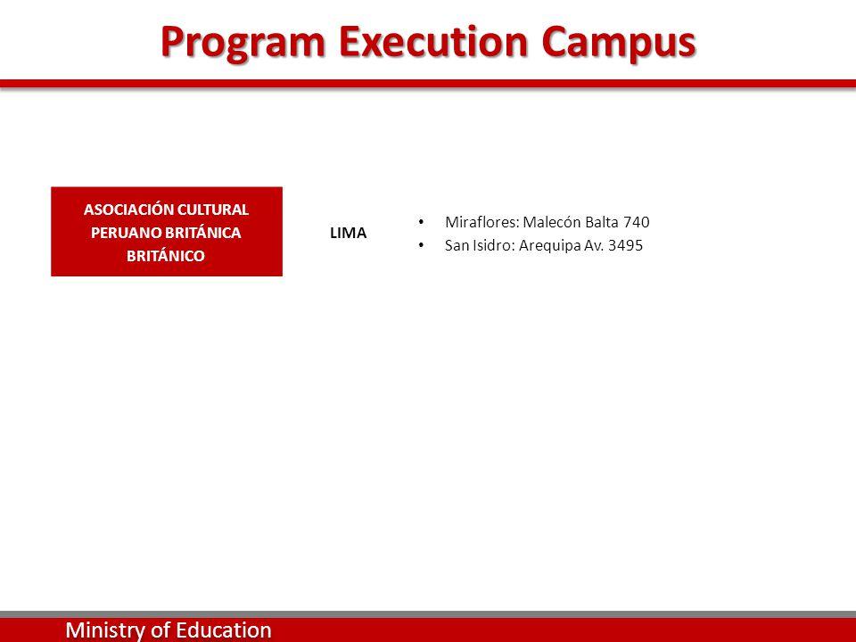 Program Execution Campus Ministry of Education ASOCIACIÓN CULTURAL PERUANO BRITÁNICA BRITÁNICO LIMA Miraflores: Malecón Balta 740 San Isidro: Arequipa
