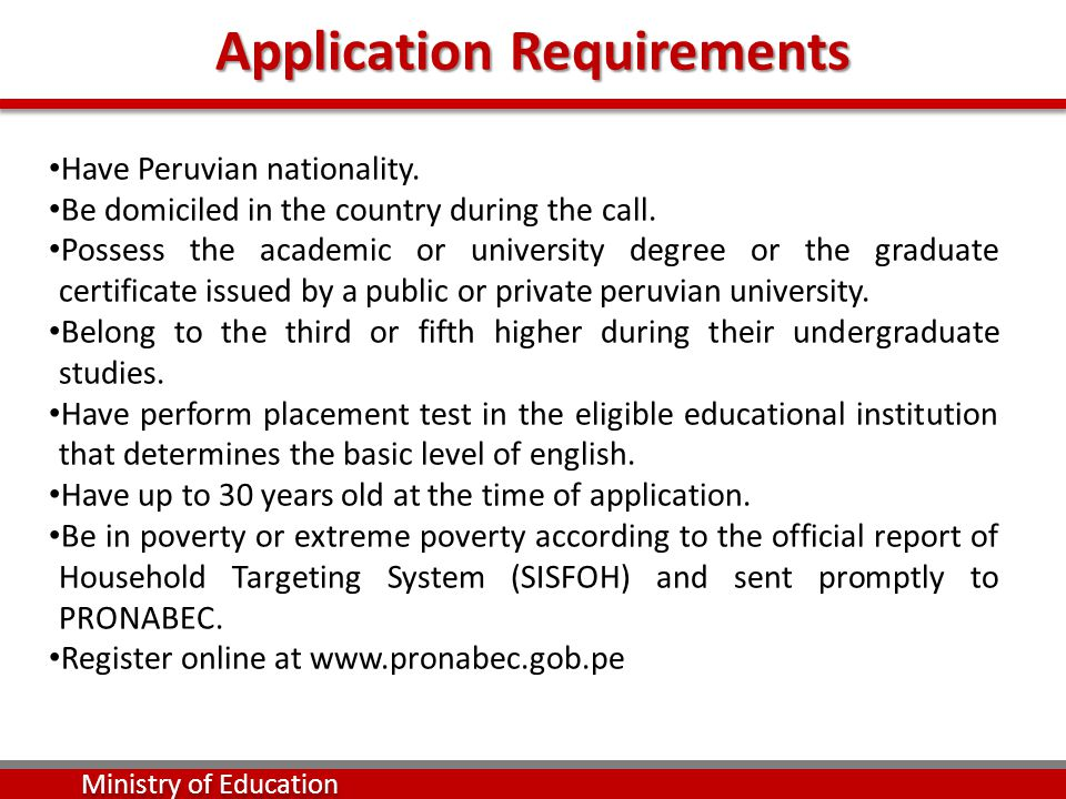 Application Requirements Have Peruvian nationality. Be domiciled in the country during the call. Possess the academic or university degree or the grad