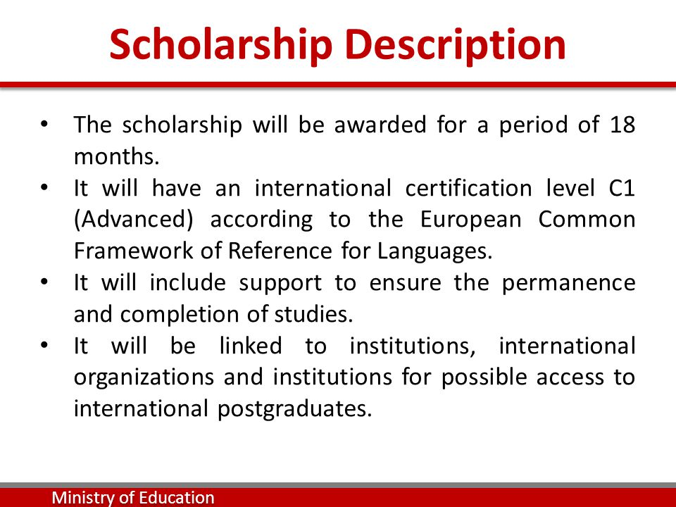 The scholarship will be awarded for a period of 18 months.