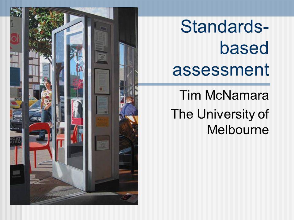 Standards- based assessment Tim McNamara The University of Melbourne