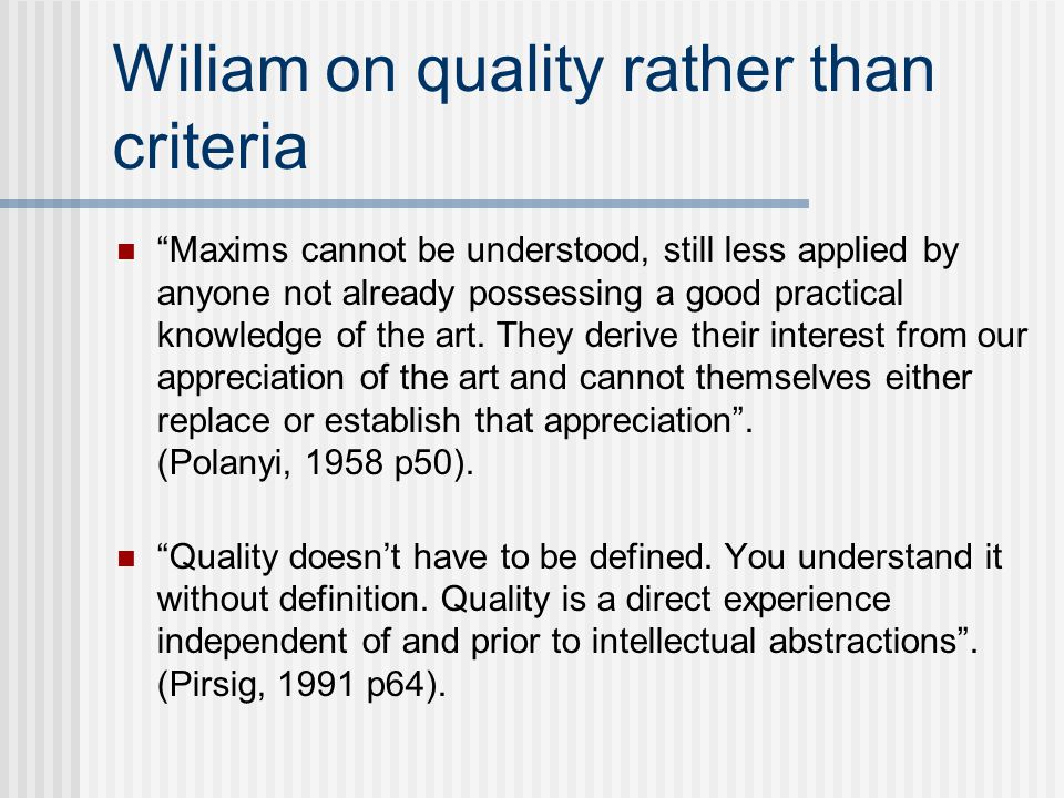 """Wiliam on quality rather than criteria """"Maxims cannot be understood, still less applied by anyone not already possessing a good practical knowledge of"""